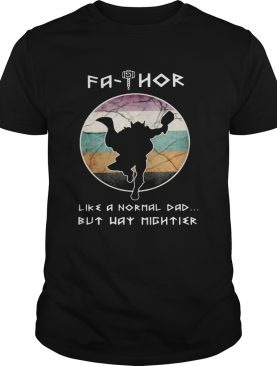 Fathor Like A Normal Dad But Way Mightier shirt