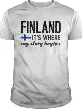 Finland Its Where My Story Begins shirt