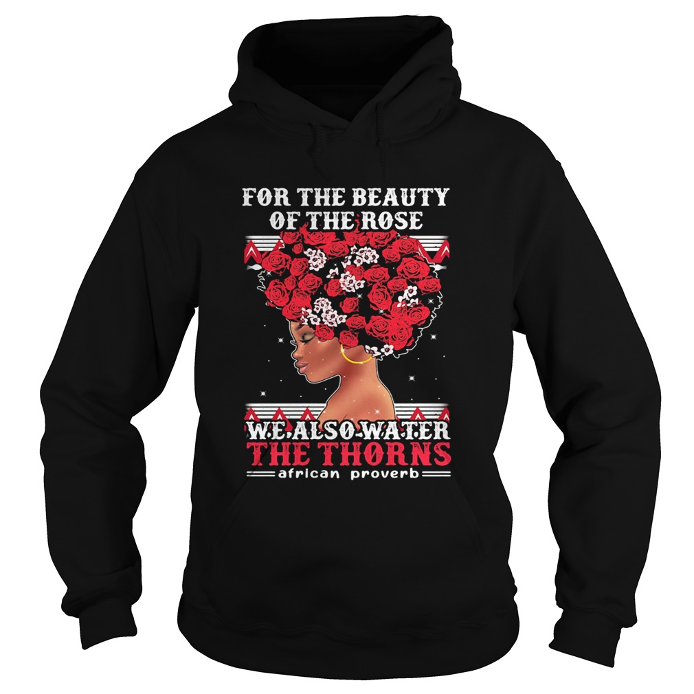 For the beauty of the rose we also water the thorns african proverb  Hoodie