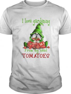 Gnomes I Love Gardening From My Head Tomatoes shirt