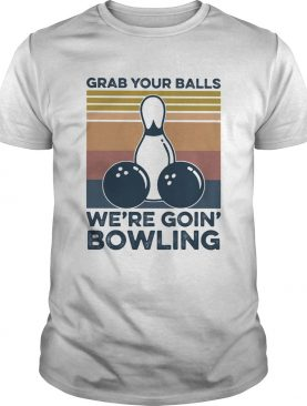 Grab your balls were going bowling vintage retro shirt