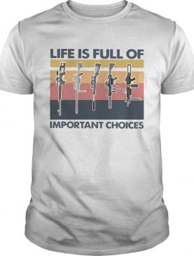 Guns Life Is Full Of Important Choices Vintage shirt