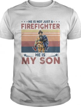 He Is Not Just A Firefighter He Is My Son Vintage shirt