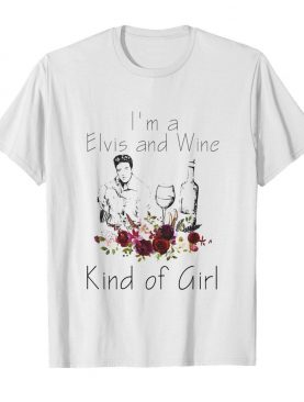 I'm a elvis and wine kind of girl flowers shirt