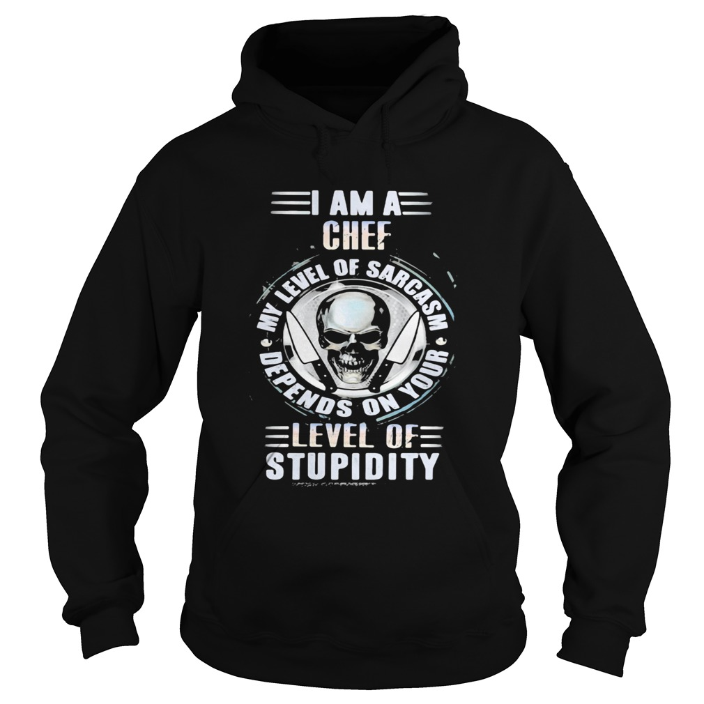 I am a chef my level of sarcasm depends on your level of stupidity skull  Hoodie