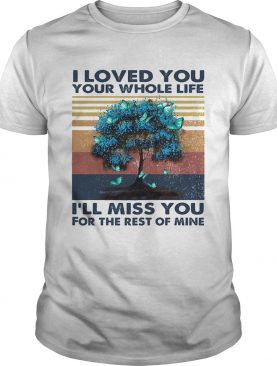 I love you your whose life ill miss you for the rest of mine vintage retro shirt