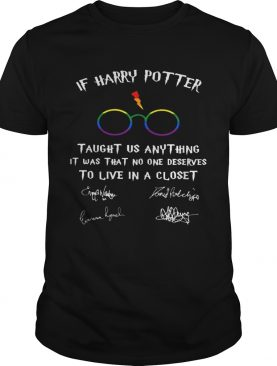 If Harry Potter Taught Us Anything It Was That No One Deserves To Live In A Closet LGBT shirt