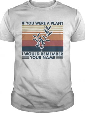 If You Were A Plant I Would Remember Your Name Vintage shirt