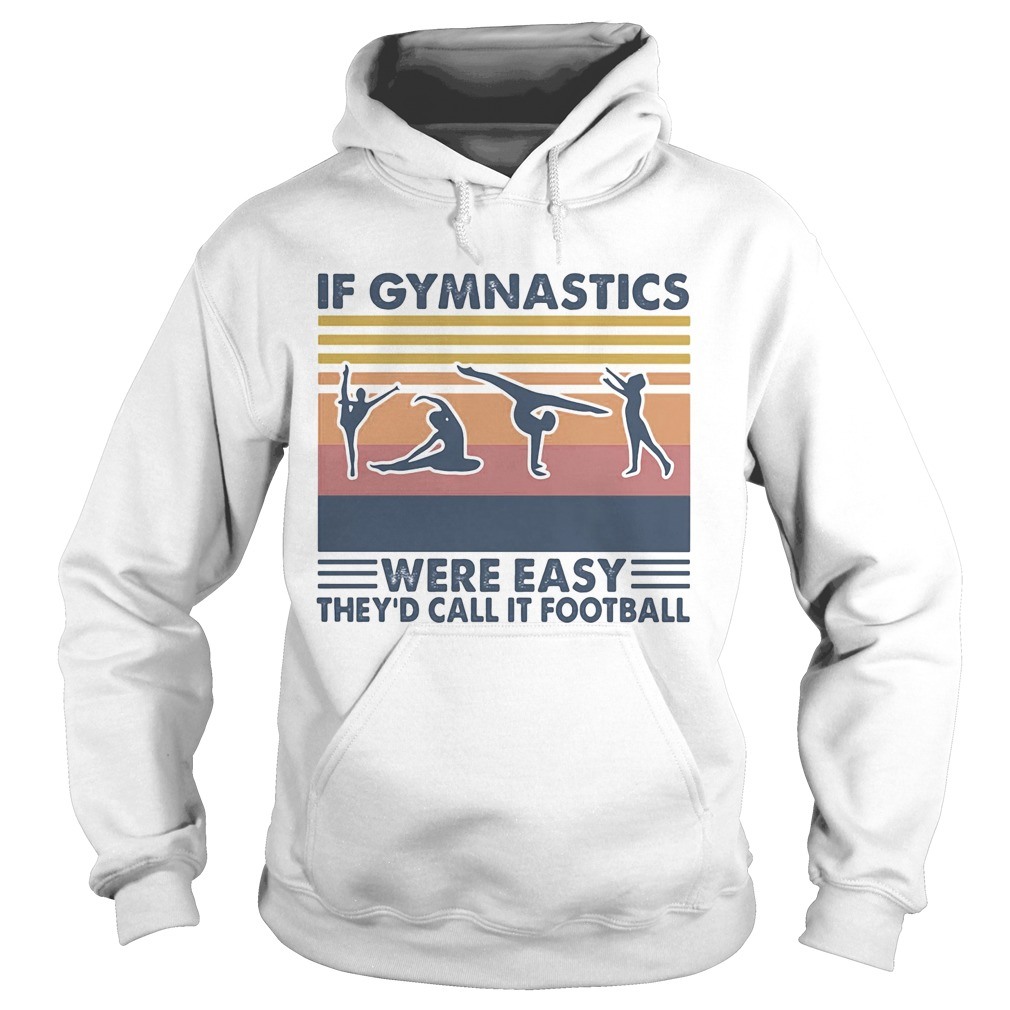 If gymnastics were easy theyd call it football vintage retro  Hoodie