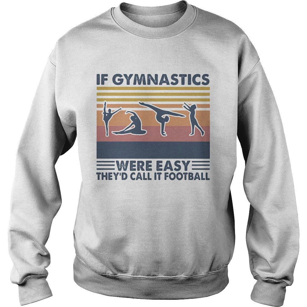 If gymnastics were easy theyd call it football vintage retro  Sweatshirt