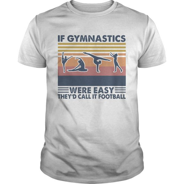 If gymnastics were easy theyd call it football vintage retro shirt