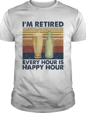 Im Retired Every Hour Is Happy Hour Vintage Retro shirt