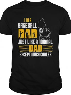 Im a baseball dad just like a normal dad except much cooler happy fathers day shirt