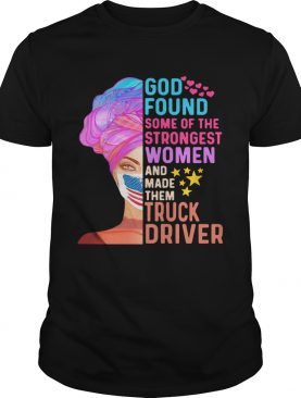 Independence Day Mask God Found Some Of The Strongest Women And Made Them Truck Driver shirt