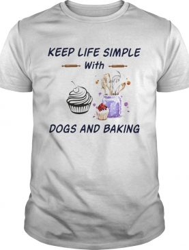 Keep life simple with dogs and baking shirt