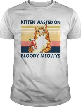 Kitten Wasted On Bloody Meowys Vintage shirt