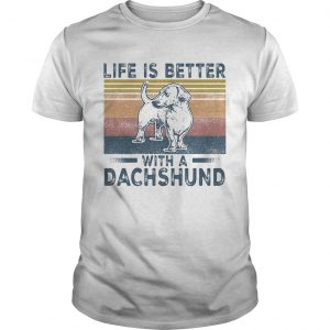 Life Is Better With A Dachshund Dog Vintage Retro shirt