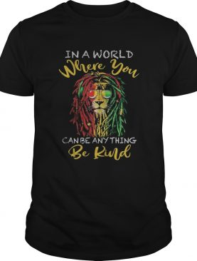 Lion glasses in a world where you canbe anything be kind shirt