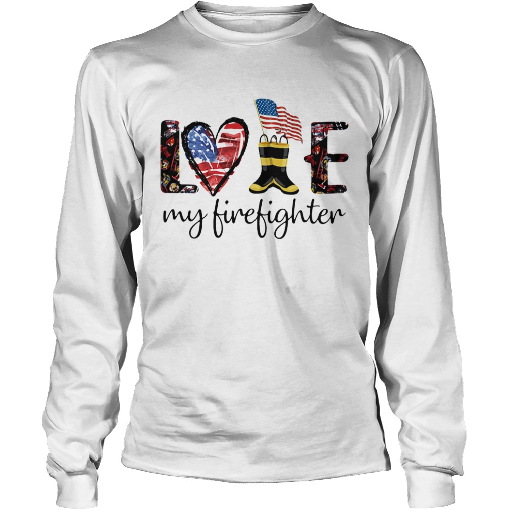 Love my firefighter American flag veteran Independence Day  Long Sleeve