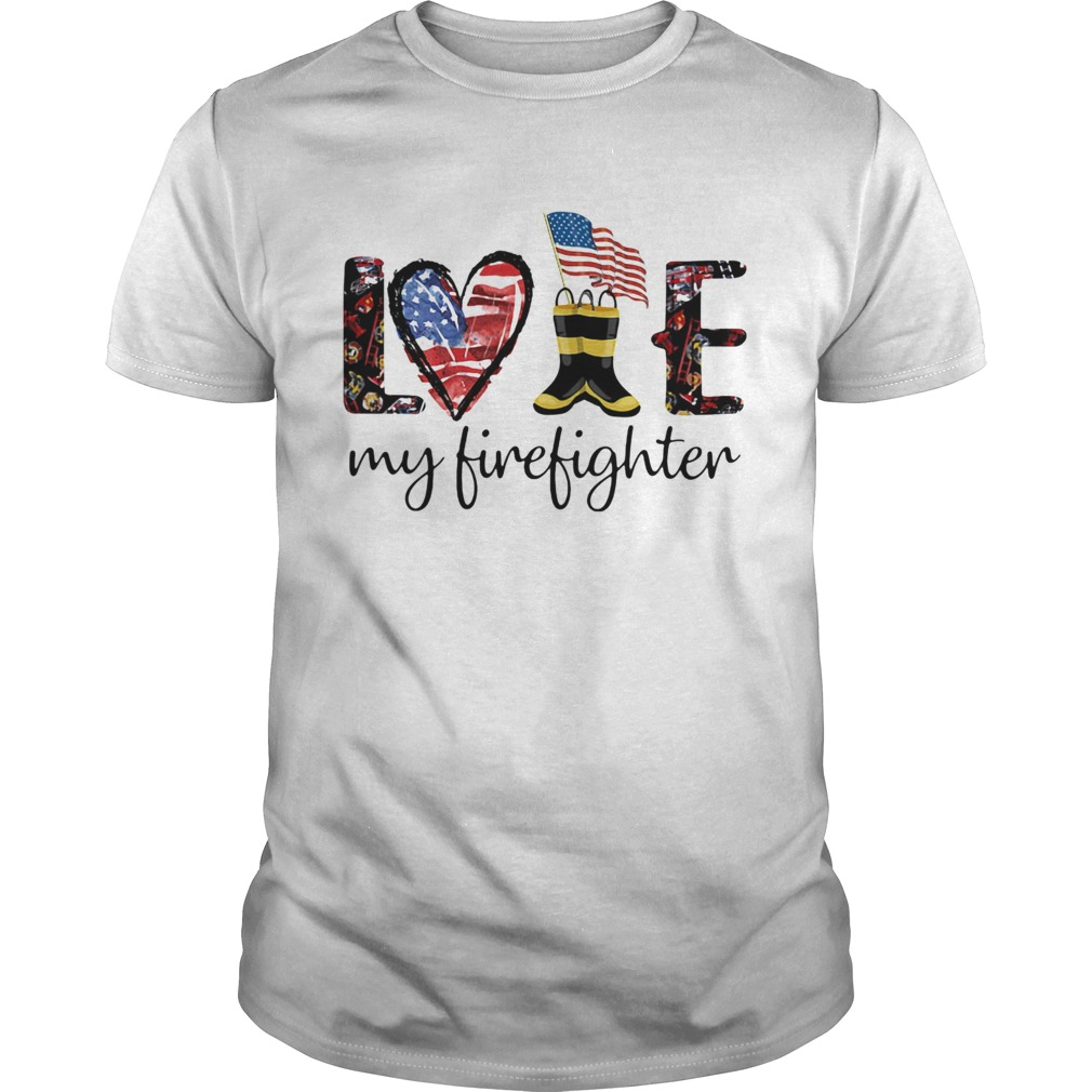 Love my firefighter American flag veteran Independence Day  Unisex