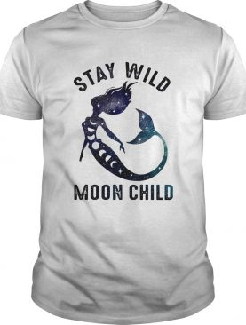 Mermaid stay wild moon child shirt
