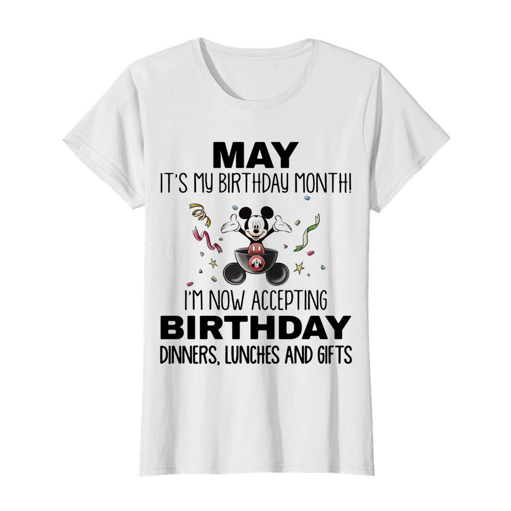 Mickey mouse may it's my birthday month i'm now accepting birthday dinners lunches and gifts  Classic Women's T-shirt