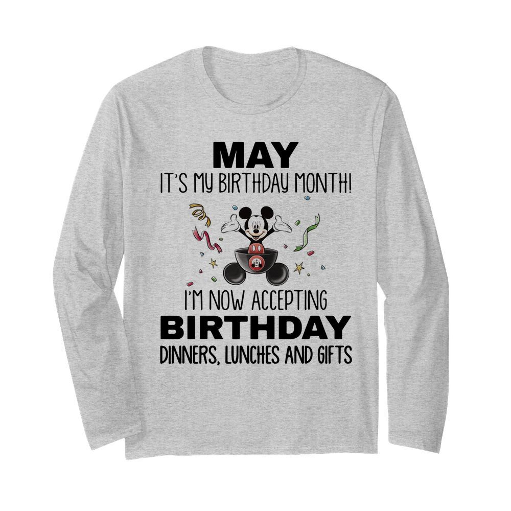 Mickey mouse may it's my birthday month i'm now accepting birthday dinners lunches and gifts  Long Sleeved T-shirt