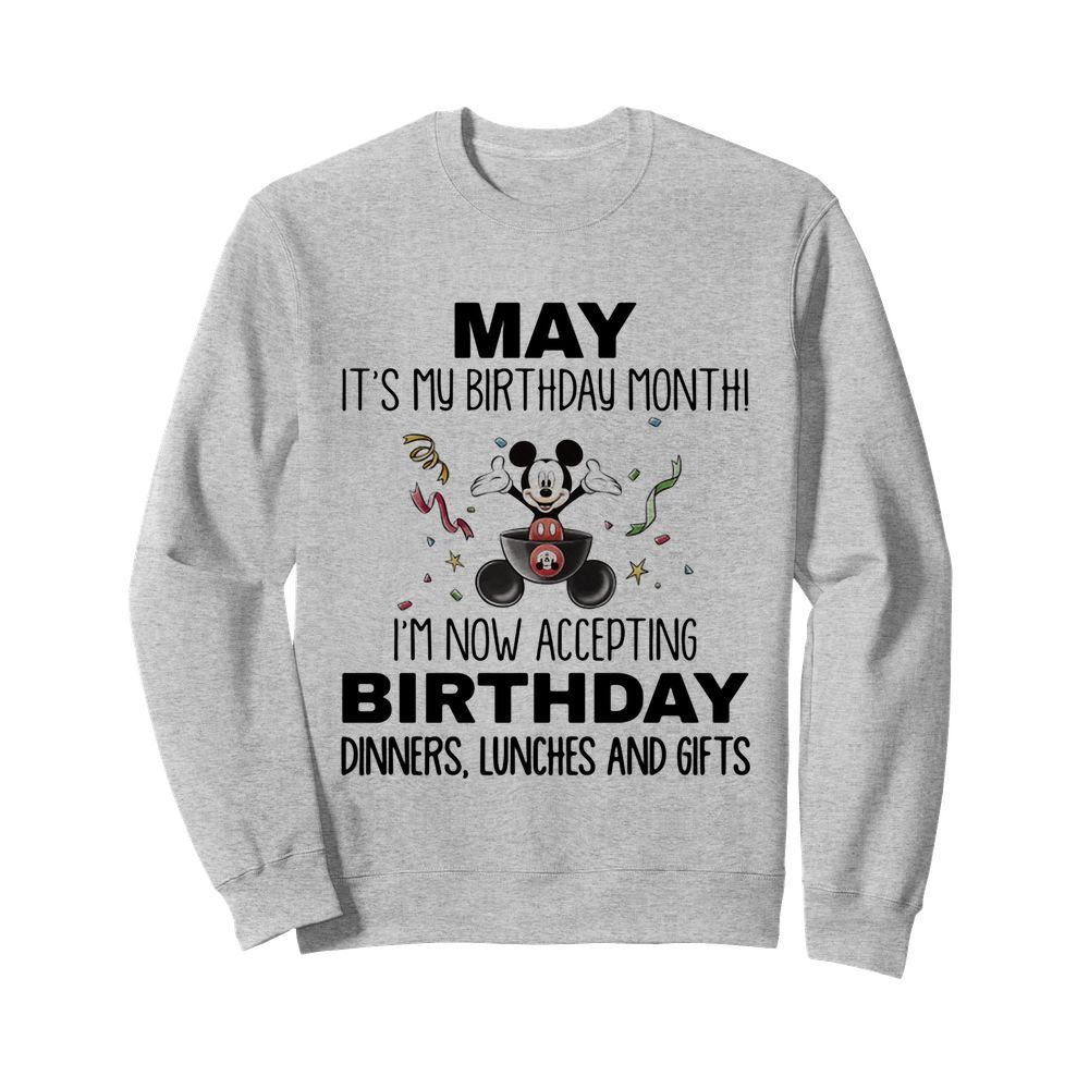 Mickey mouse may it's my birthday month i'm now accepting birthday dinners lunches and gifts  Unisex Sweatshirt