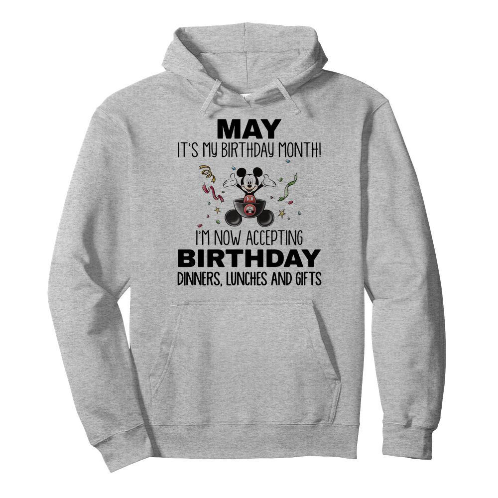 Mickey mouse may it's my birthday month i'm now accepting birthday dinners lunches and gifts  Unisex Hoodie