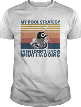 My Pool Strategy Even I Dont Know What Im Doing Billiard Vintage shirt