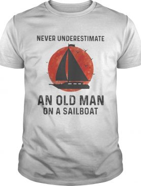 Never underestimate an old man on a sailboat sunset shirt