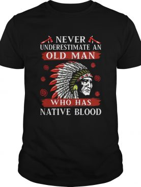 Never underestimate an old man who has native blood shirt