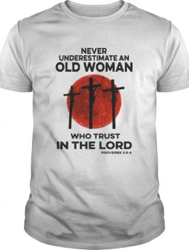 Never underestimate an old woman who trust in the lord shirt