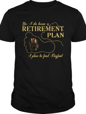 Nice Bigfoot Yes I Do Have A Retirement Plan shirt