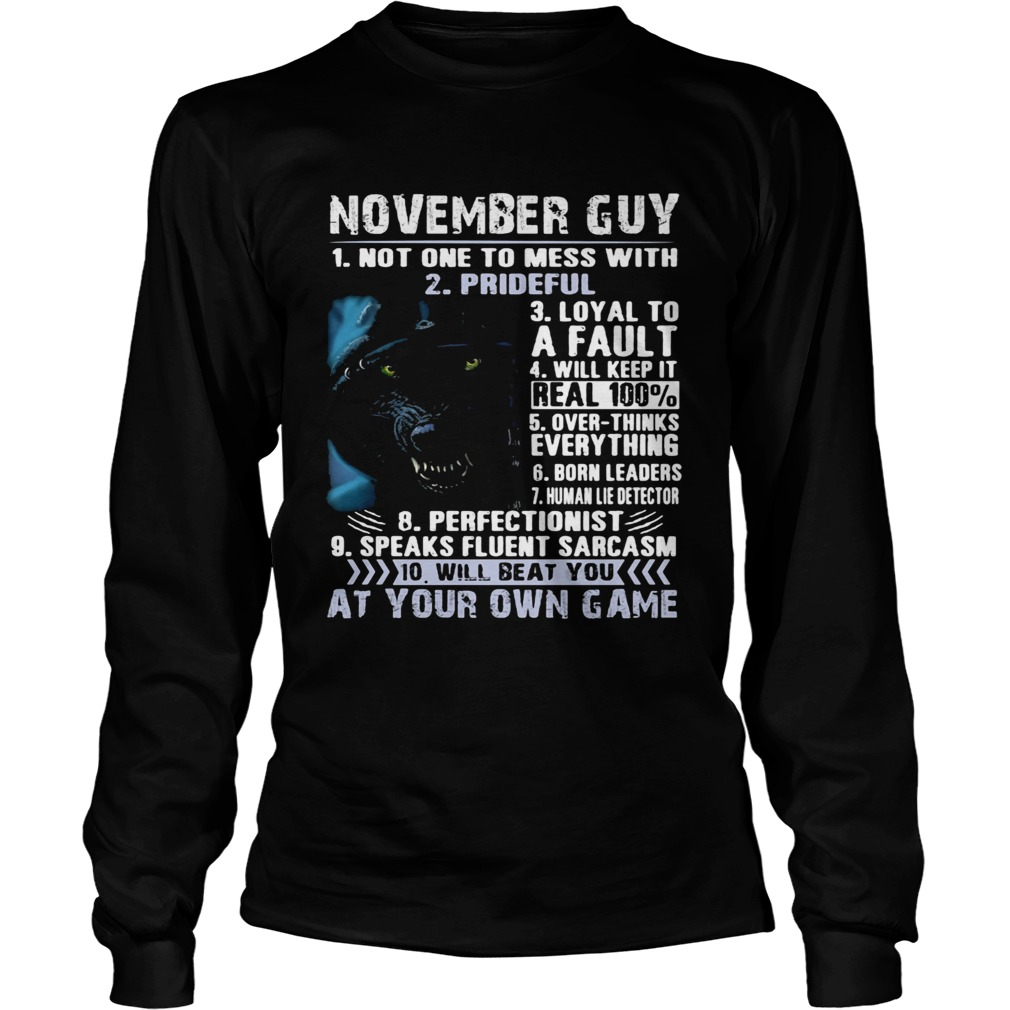 November guy not one to mess with prideful loyal to a fault will keep it  Long Sleeve