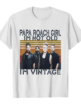Papa roach girl I'm not old I'm vintage retro shirt