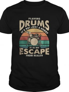 Playing drums its not just a hobby it is my escape from reality vintage retro shirt