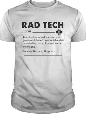 Rad tech noun an individual who does precision guess work based on unreliable data provided by thos