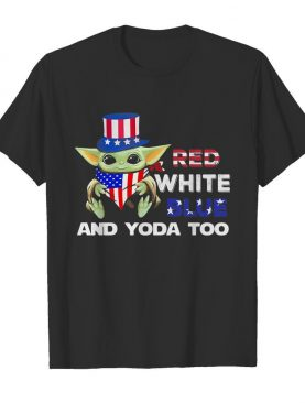 Red white blue and yoda too american flag independence day shirt