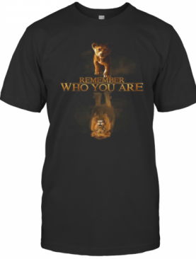 Remember Who You Are Simba Reflection Mufasa T-Shirt