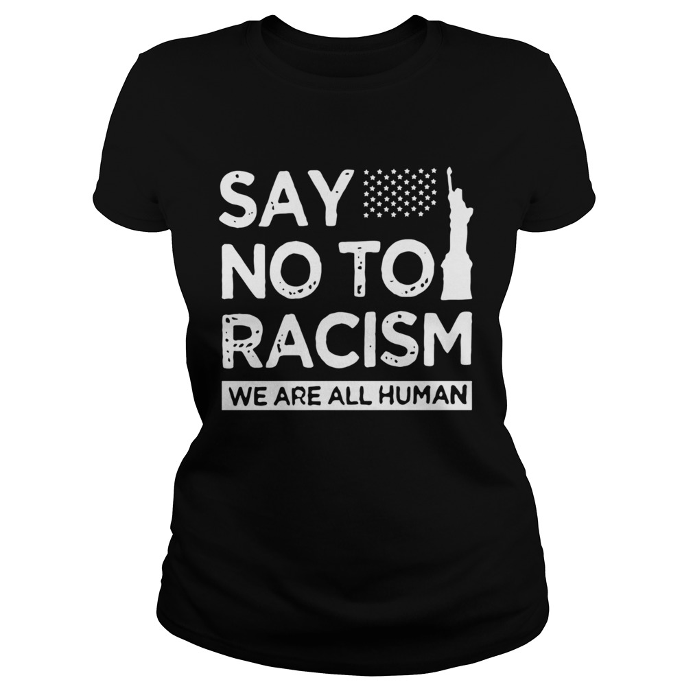 Say No To Racism We Are All Human  Classic Ladies