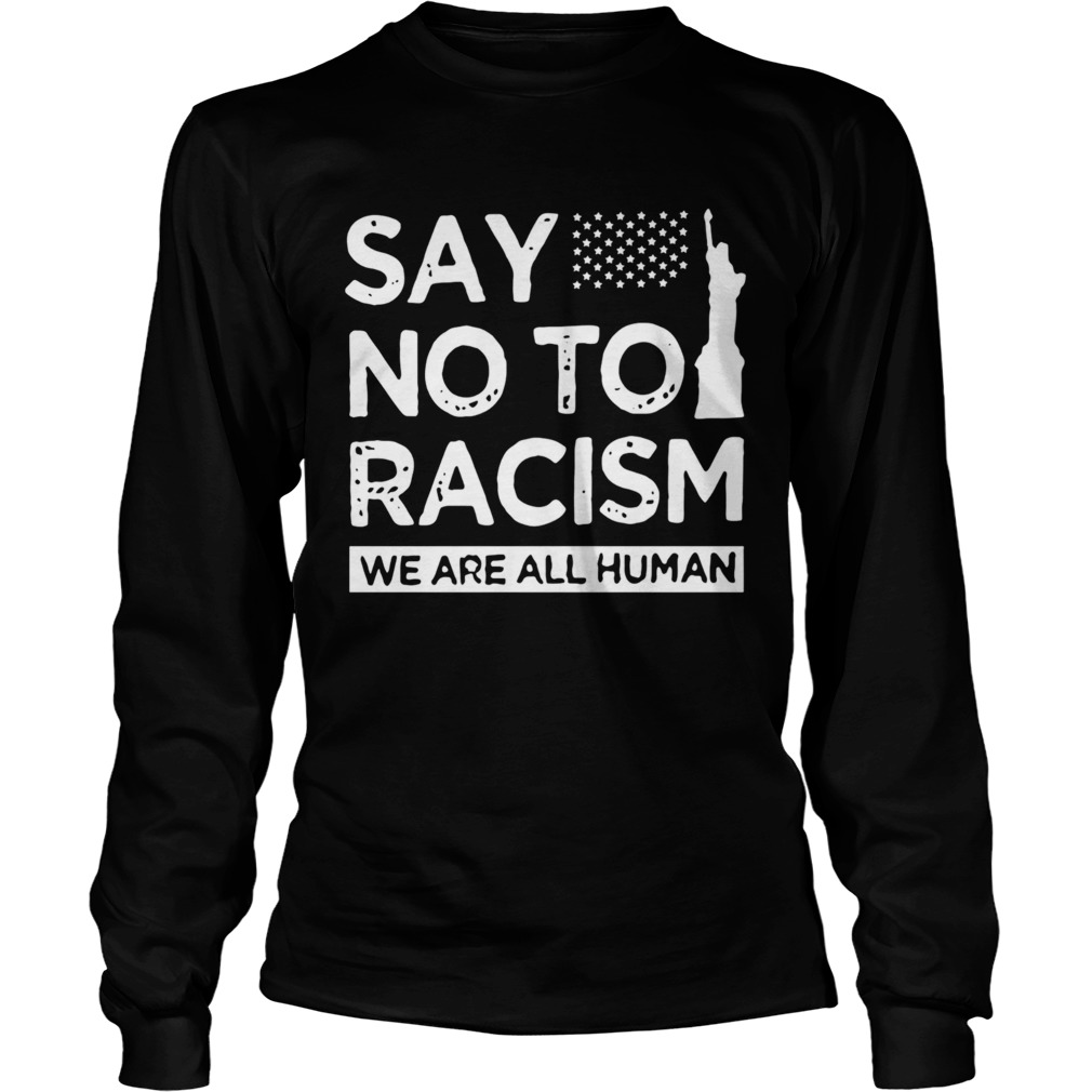 Say No To Racism We Are All Human  Long Sleeve