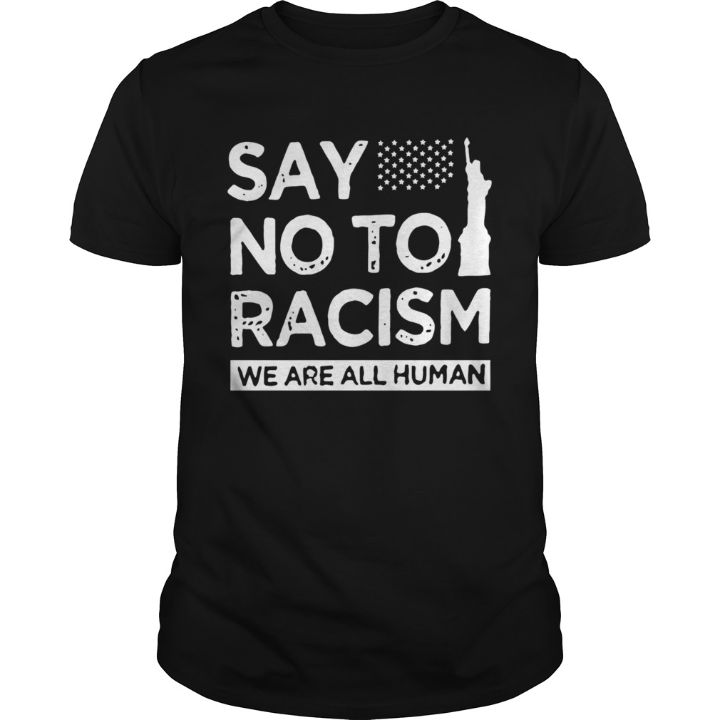 Say No To Racism We Are All Human  Unisex