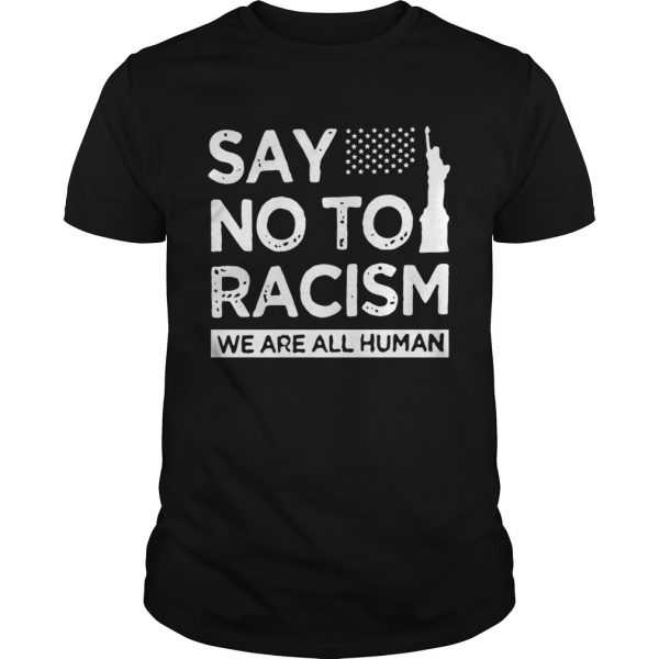 Say No To Racism We Are All Human shirt