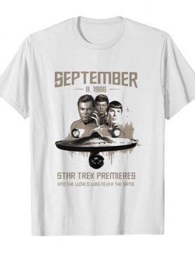 September 8 1966 star trek premieres and the world was never the same movie shirt