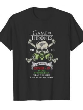 Skull game of thrones 2020 pandemic covid-19 in case of emergency cut this shirt and use it as face mask shirt