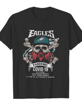 Skull philadelphia eagles pandemic covid-19 in case of emergency cut this shirt and use it as toilet paper shirt