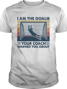 Soccer i am the goalie your coach warned you about vintage retro shirt