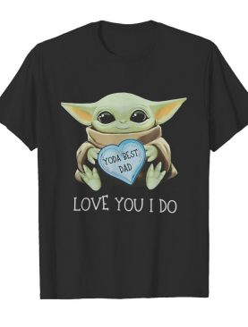 Star wars baby yoda best dad love you i do happy father's day heart shirt