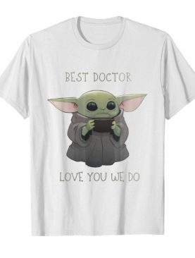 Star wars baby yoda best doctor love you we do shirt